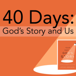 40 Days: God's Story and Us